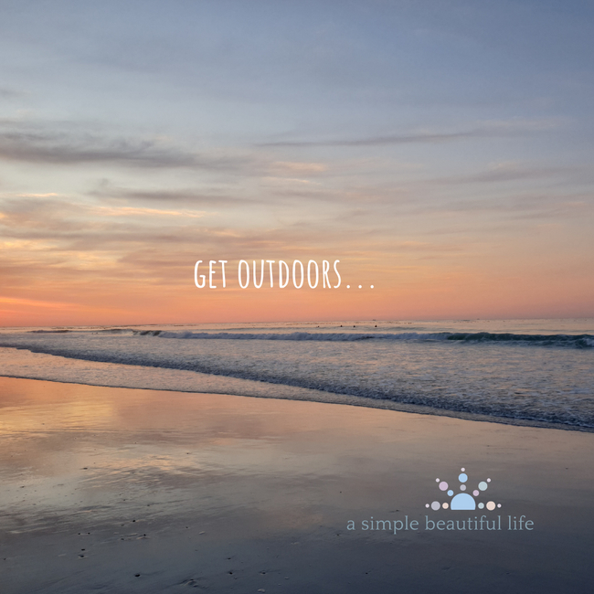 keep it simple get outdoors spend time with loved ones do good work