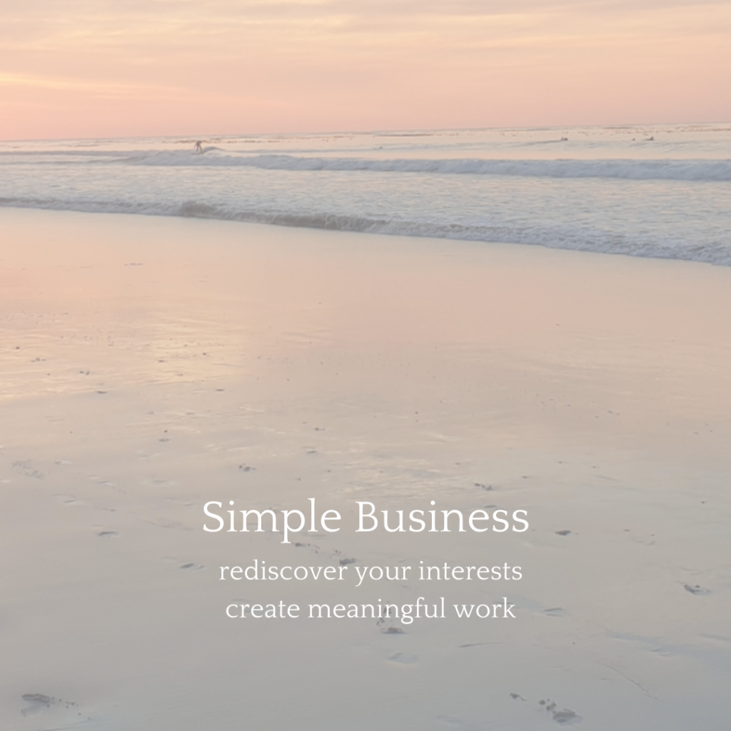 rediscover your interests and create a meaningful business around them
